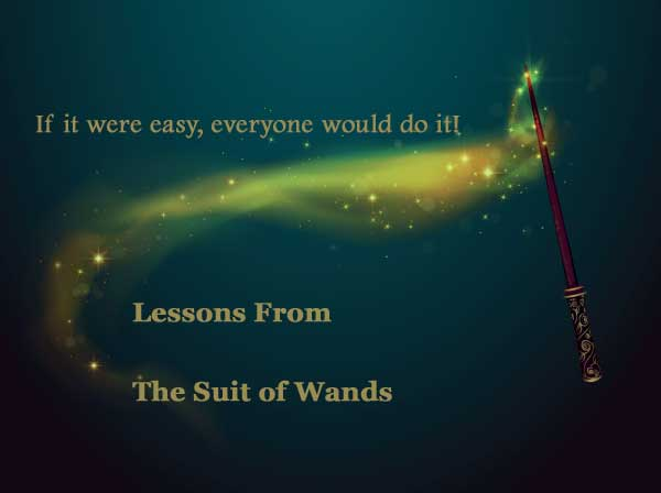 If It Were Easy, Everyone Would Do it! Lessons From the Suit of Wands